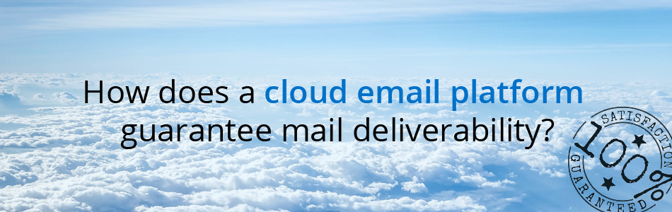Blog banner - How does a cloud email platform guarantee mail deliverability?